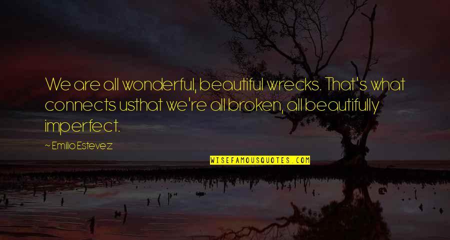 Emilio Quotes By Emilio Estevez: We are all wonderful, beautiful wrecks. That's what