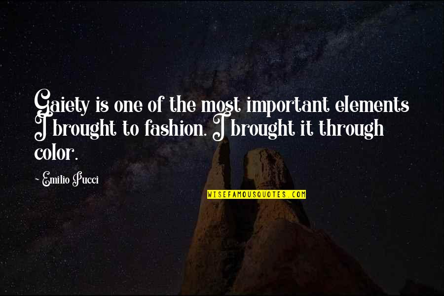 Emilio Quotes By Emilio Pucci: Gaiety is one of the most important elements