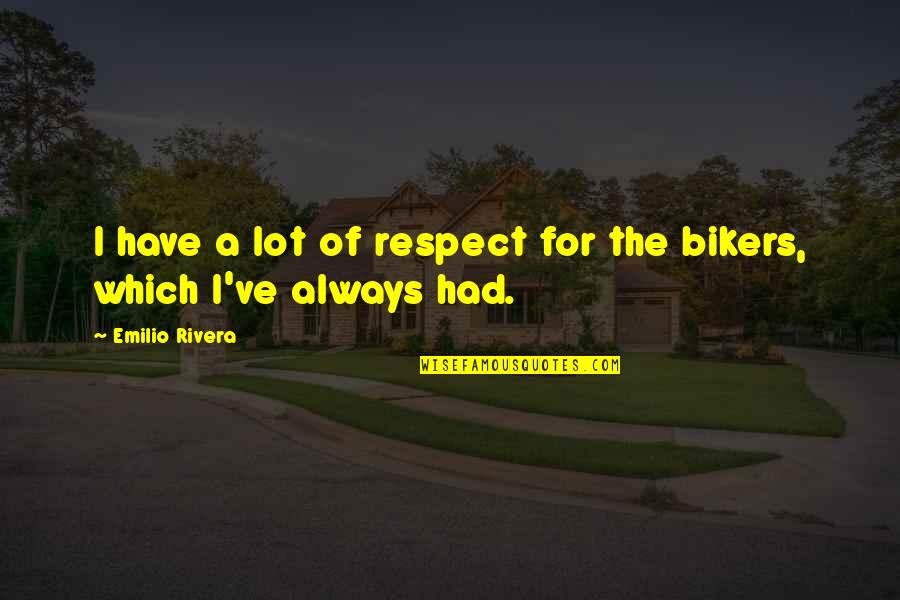Emilio Quotes By Emilio Rivera: I have a lot of respect for the