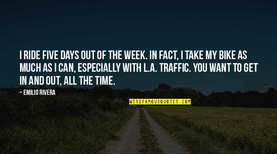 Emilio Quotes By Emilio Rivera: I ride five days out of the week.