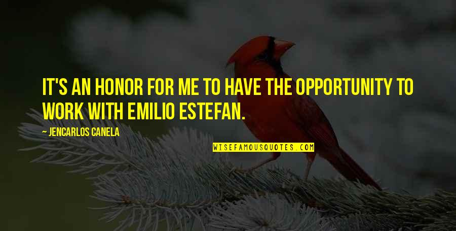 Emilio Quotes By Jencarlos Canela: It's an honor for me to have the