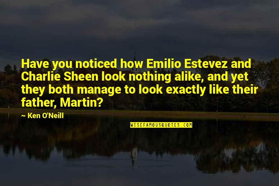 Emilio Quotes By Ken O'Neill: Have you noticed how Emilio Estevez and Charlie