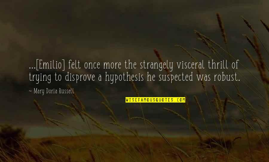 Emilio Quotes By Mary Doria Russell: ...[Emilio] felt once more the strangely visceral thrill