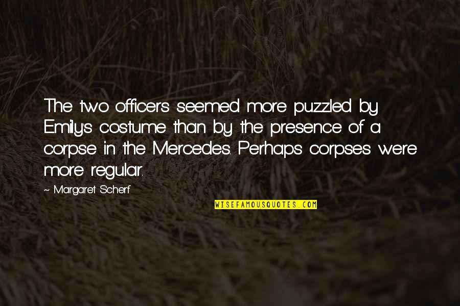 Emily Corpse Quotes By Margaret Scherf: The two officers seemed more puzzled by Emily's