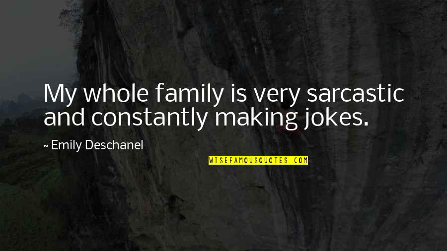 Emily Deschanel Quotes By Emily Deschanel: My whole family is very sarcastic and constantly