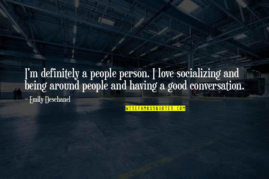 Emily Deschanel Quotes By Emily Deschanel: I'm definitely a people person. I love socializing