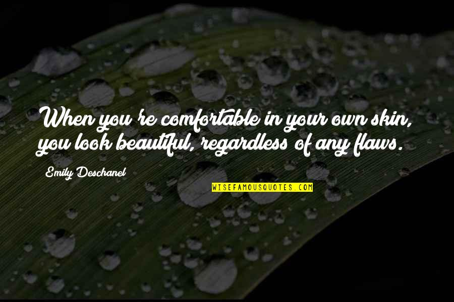 Emily Deschanel Quotes By Emily Deschanel: When you're comfortable in your own skin, you