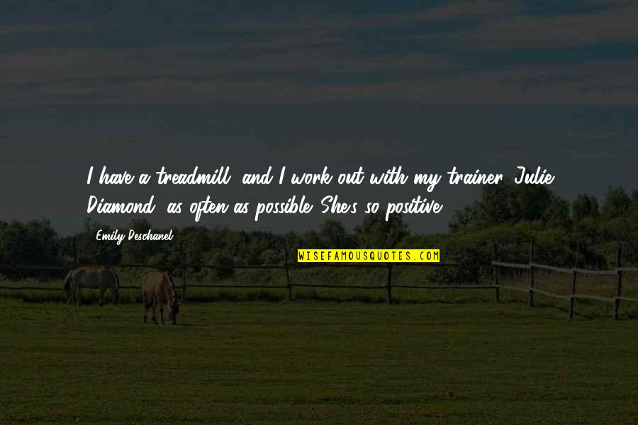 Emily Deschanel Quotes By Emily Deschanel: I have a treadmill, and I work out