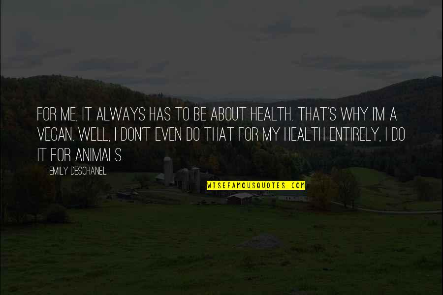 Emily Deschanel Quotes By Emily Deschanel: For me, it always has to be about
