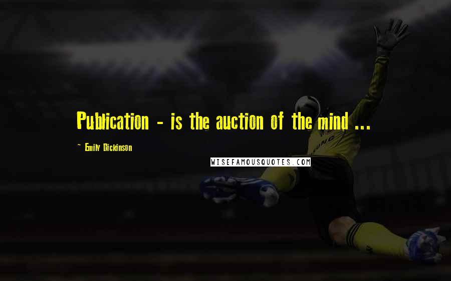 Emily Dickinson quotes: Publication - is the auction of the mind ...