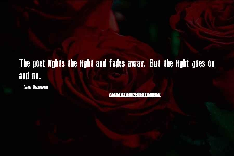 Emily Dickinson quotes: The poet lights the light and fades away. But the light goes on and on.
