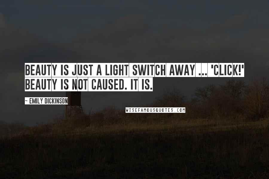 Emily Dickinson quotes: Beauty is just a light switch away ... 'click!' Beauty is not caused. It is.