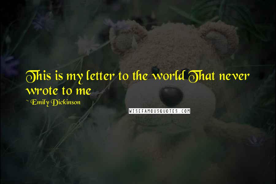 Emily Dickinson quotes: This is my letter to the world That never wrote to me