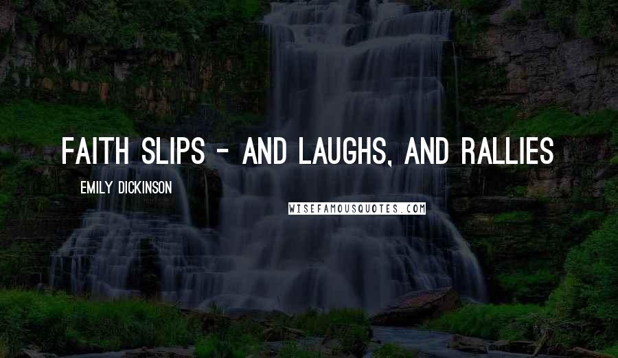 Emily Dickinson quotes: Faith slips - and laughs, and rallies