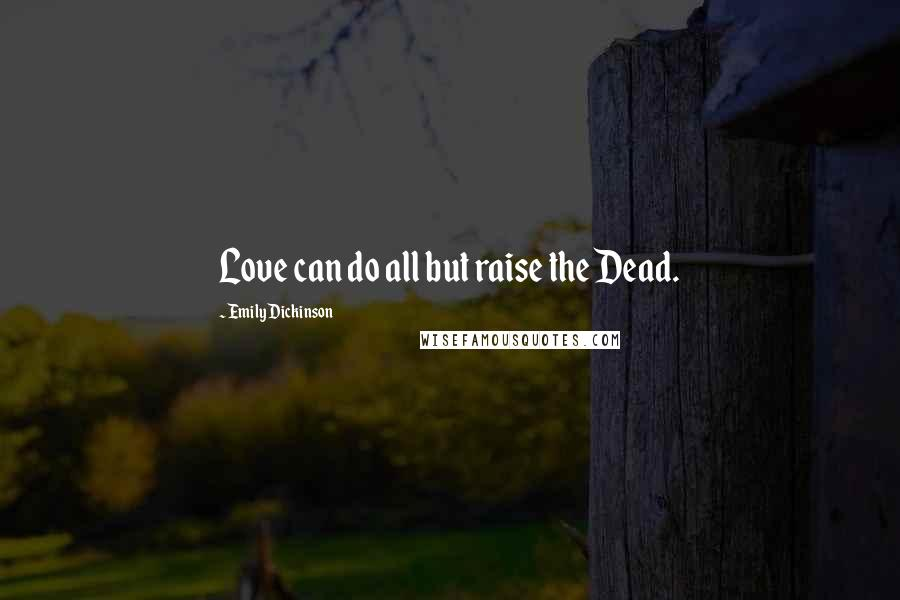 Emily Dickinson quotes: Love can do all but raise the Dead.