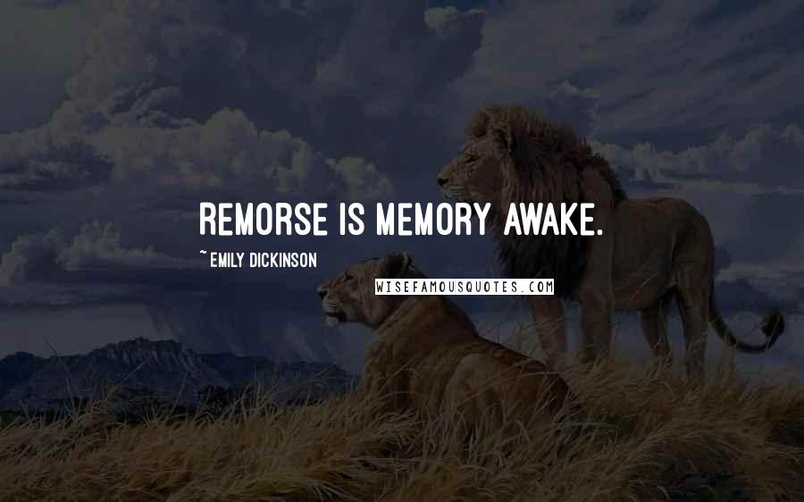 Emily Dickinson quotes: Remorse is memory awake.