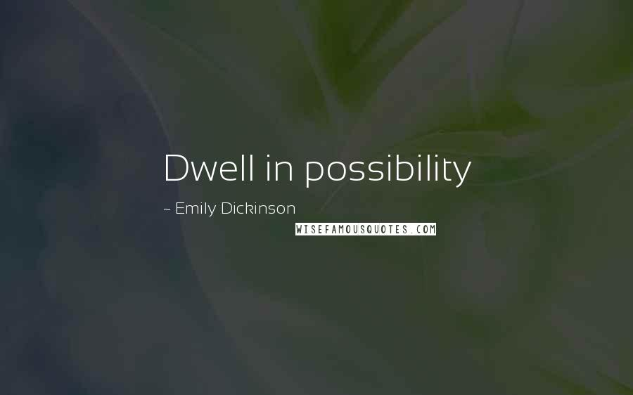 Emily Dickinson quotes: Dwell in possibility
