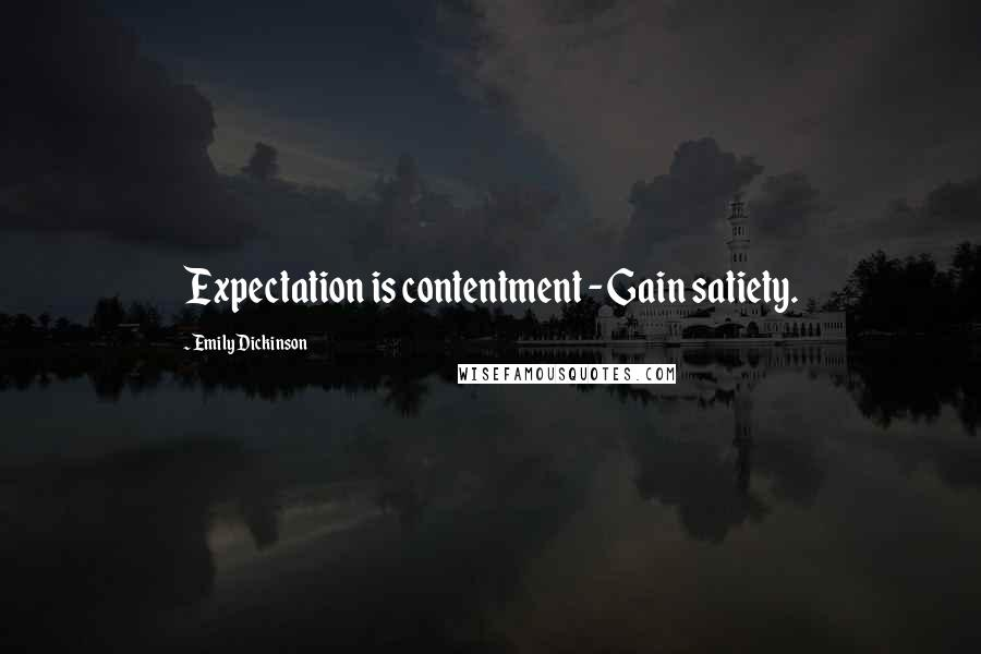 Emily Dickinson quotes: Expectation is contentment - Gain satiety.