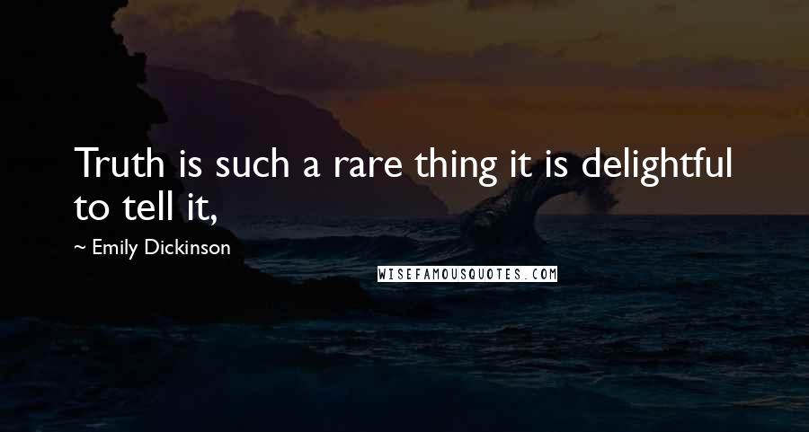 Emily Dickinson quotes: Truth is such a rare thing it is delightful to tell it,