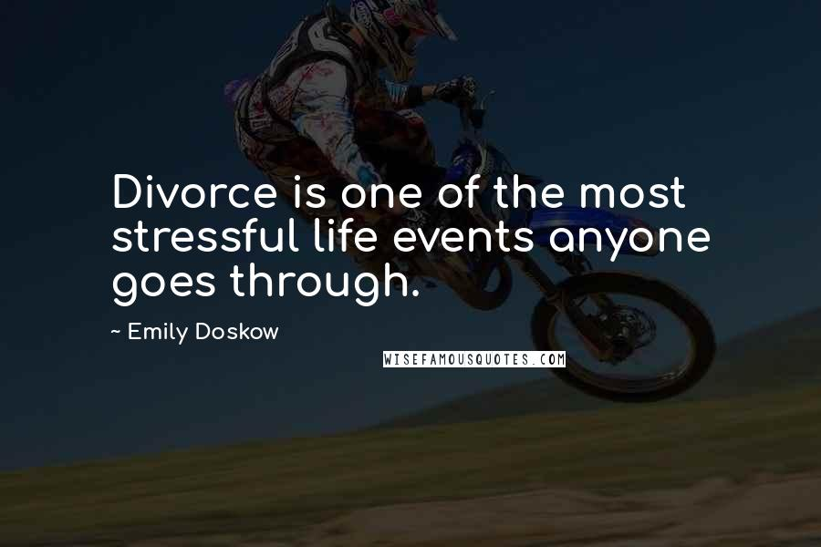 Emily Doskow quotes: Divorce is one of the most stressful life events anyone goes through.