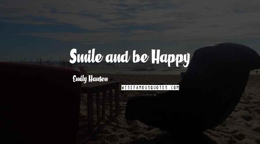 Emily Hansen quotes: Smile and be Happy