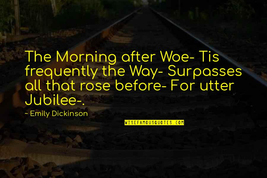 Emily In A Rose For Emily Quotes By Emily Dickinson: The Morning after Woe- Tis frequently the Way-