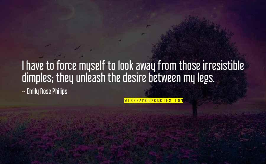 Emily In A Rose For Emily Quotes By Emily Rose Philips: I have to force myself to look away