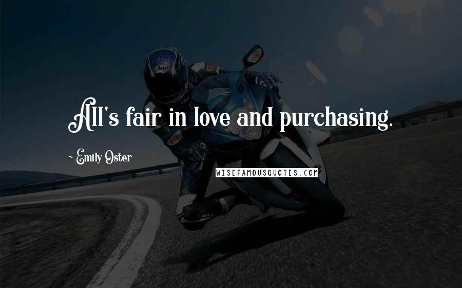 Emily Oster quotes: All's fair in love and purchasing.