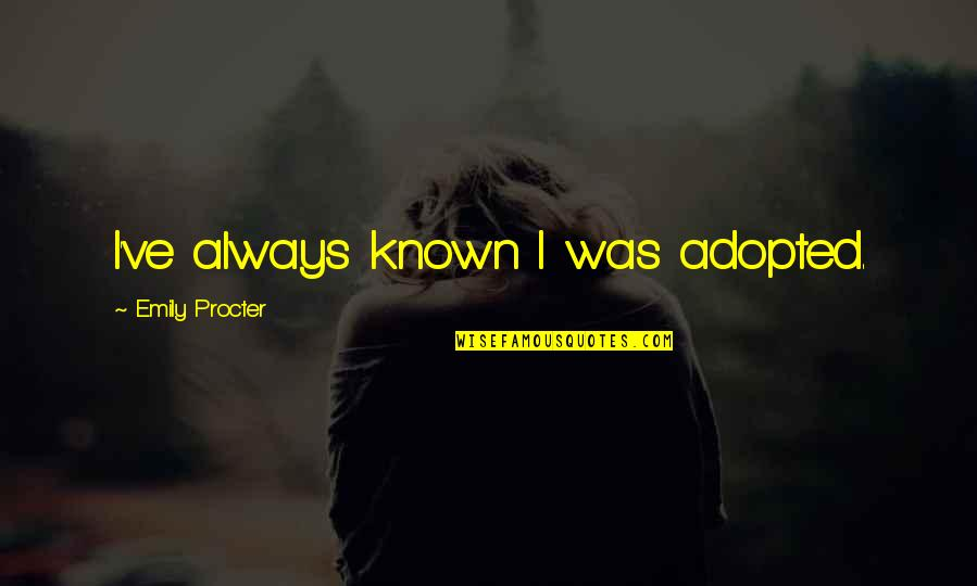 Emily Procter Quotes By Emily Procter: I've always known I was adopted.