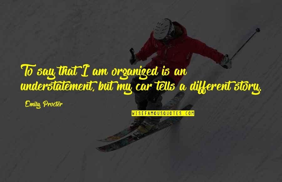 Emily Procter Quotes By Emily Procter: To say that I am organized is an