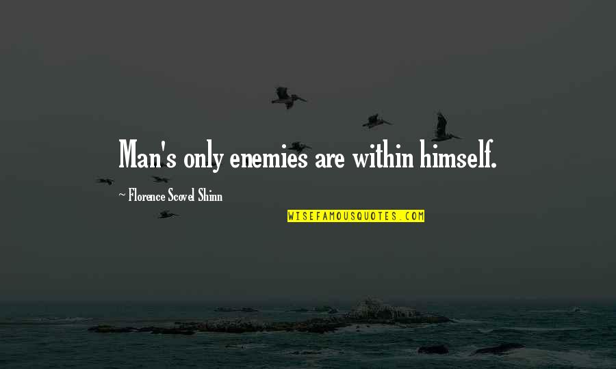 Emily Procter Quotes By Florence Scovel Shinn: Man's only enemies are within himself.