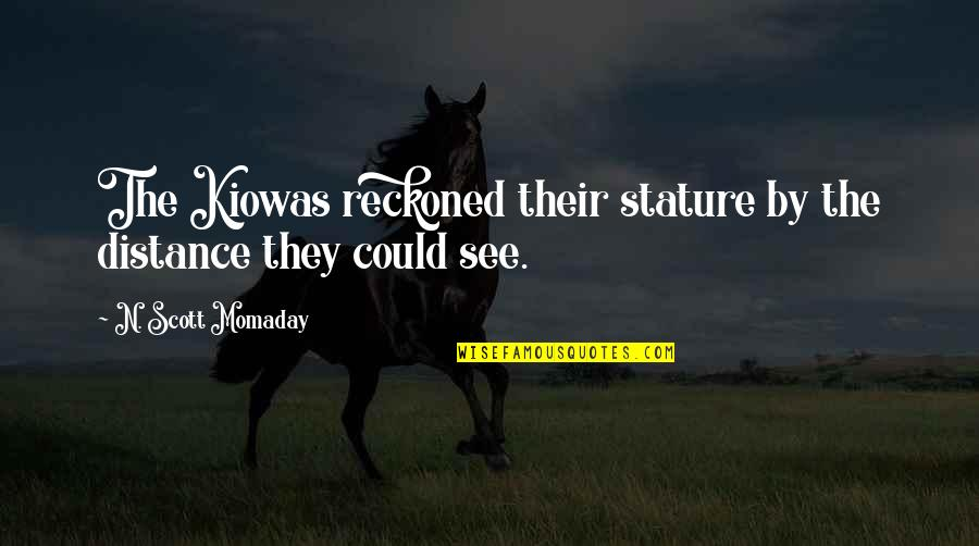 Emily Procter Quotes By N. Scott Momaday: The Kiowas reckoned their stature by the distance