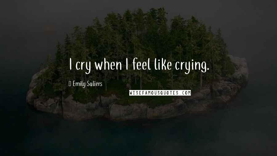 Emily Saliers quotes: I cry when I feel like crying.
