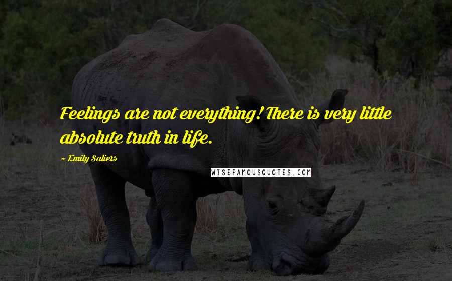 Emily Saliers quotes: Feelings are not everything! There is very little absolute truth in life.
