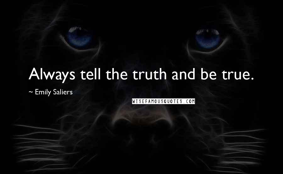 Emily Saliers quotes: Always tell the truth and be true.