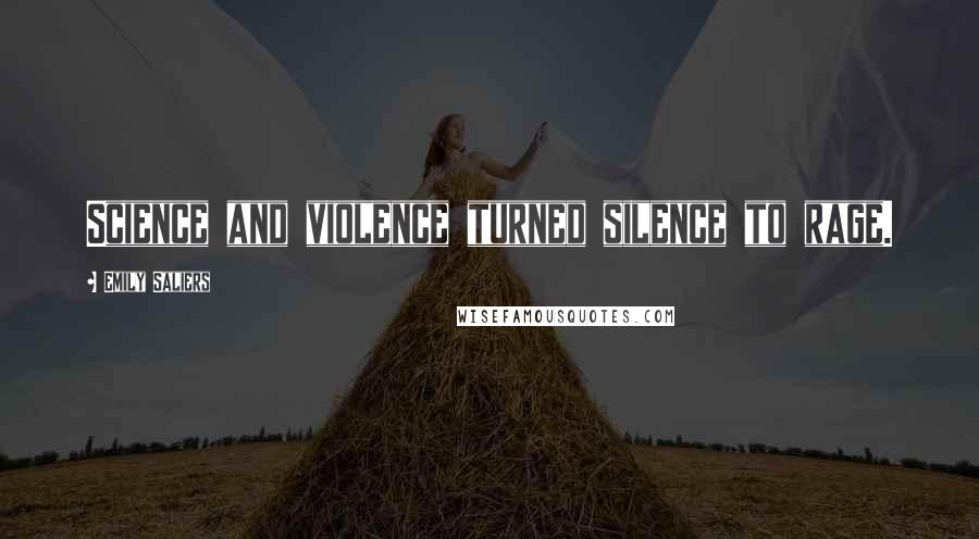 Emily Saliers quotes: Science and violence turned silence to rage.