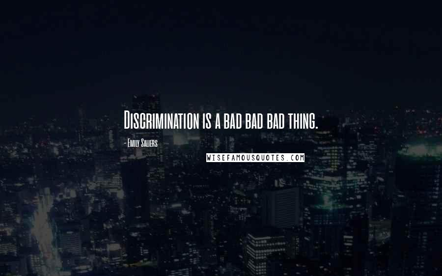 Emily Saliers quotes: Discrimination is a bad bad bad thing.