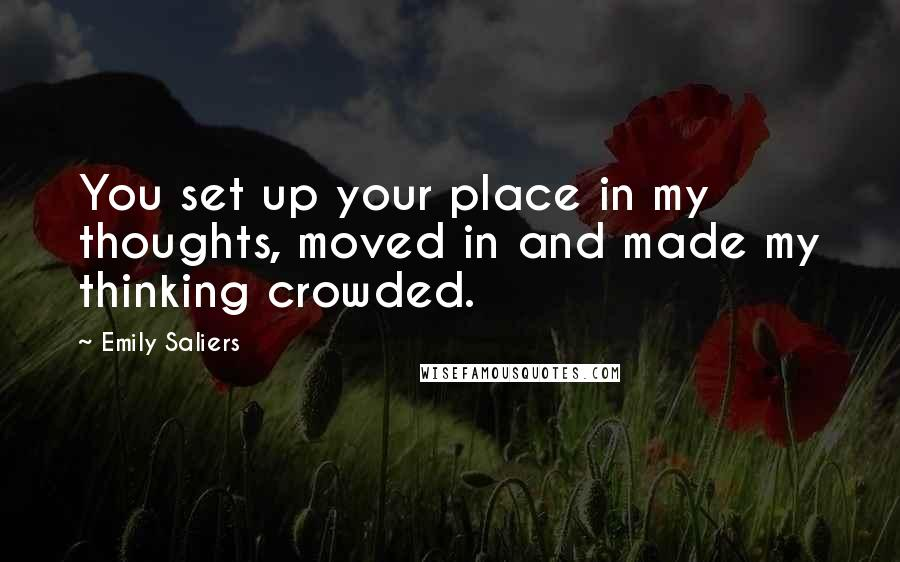 Emily Saliers quotes: You set up your place in my thoughts, moved in and made my thinking crowded.