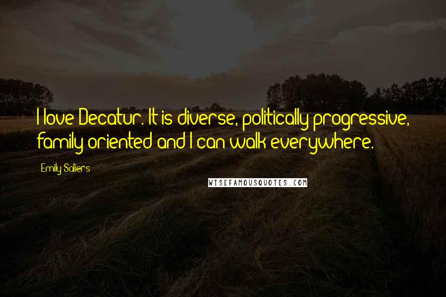 Emily Saliers quotes: I love Decatur. It is diverse, politically progressive, family oriented and I can walk everywhere.