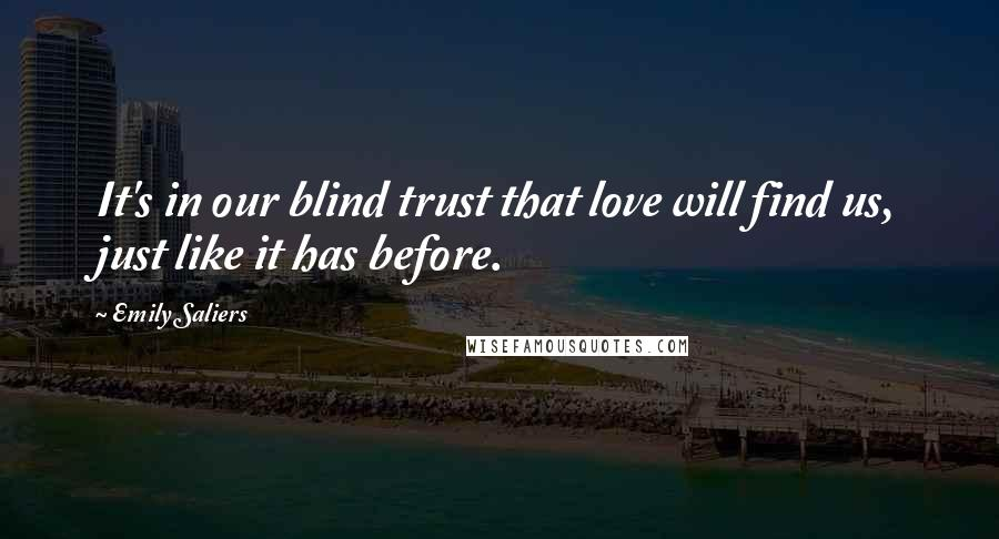 Emily Saliers quotes: It's in our blind trust that love will find us, just like it has before.