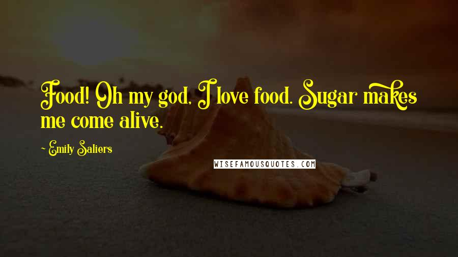 Emily Saliers quotes: Food! Oh my god, I love food. Sugar makes me come alive.