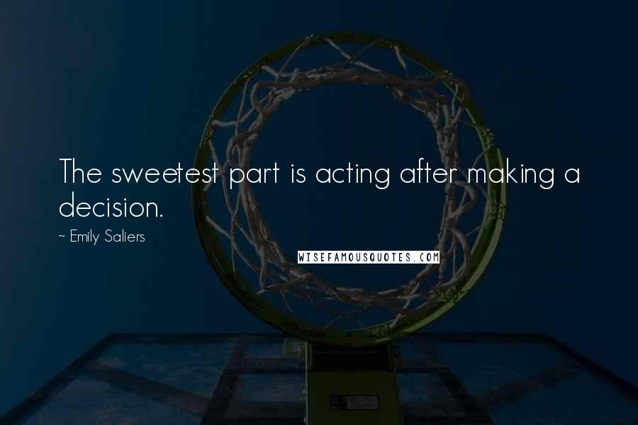 Emily Saliers quotes: The sweetest part is acting after making a decision.