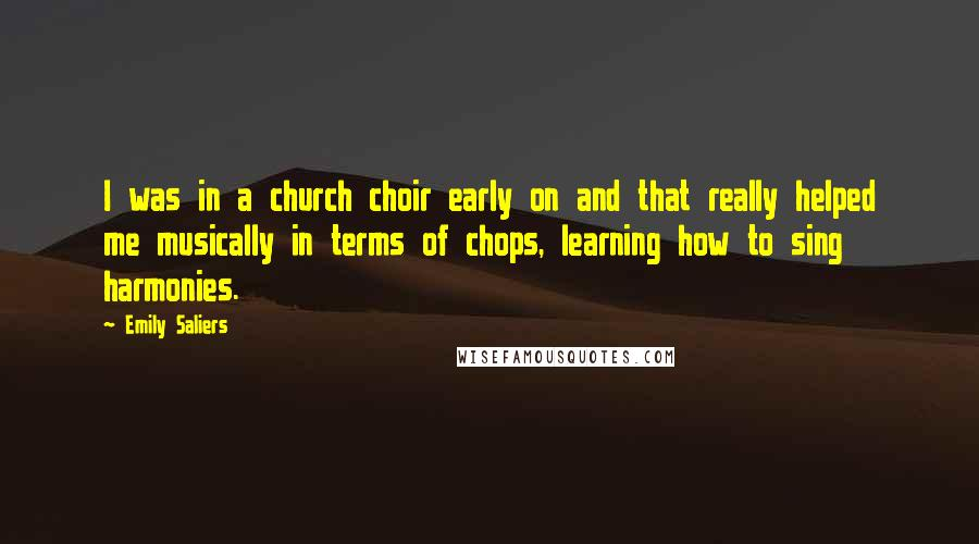 Emily Saliers quotes: I was in a church choir early on and that really helped me musically in terms of chops, learning how to sing harmonies.