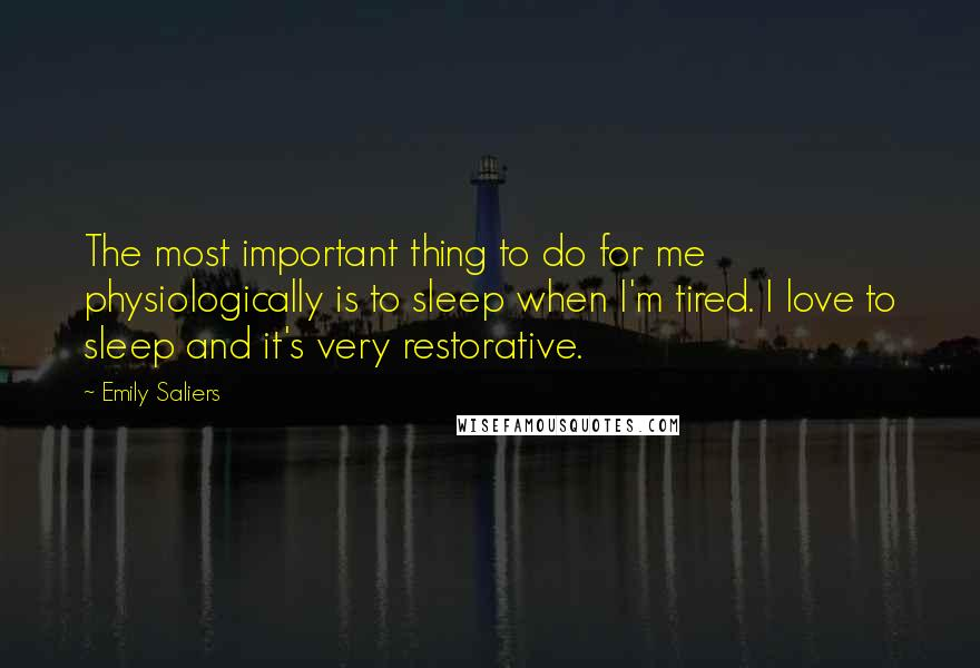 Emily Saliers quotes: The most important thing to do for me physiologically is to sleep when I'm tired. I love to sleep and it's very restorative.