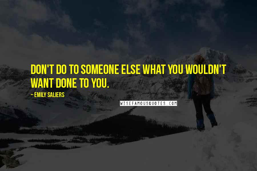 Emily Saliers quotes: Don't do to someone else what you wouldn't want done to you.