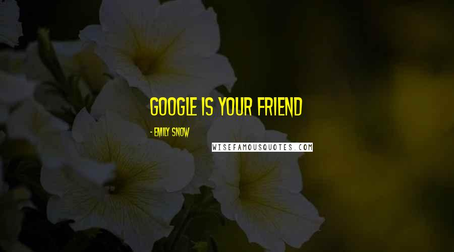 Emily Snow quotes: Google is your friend