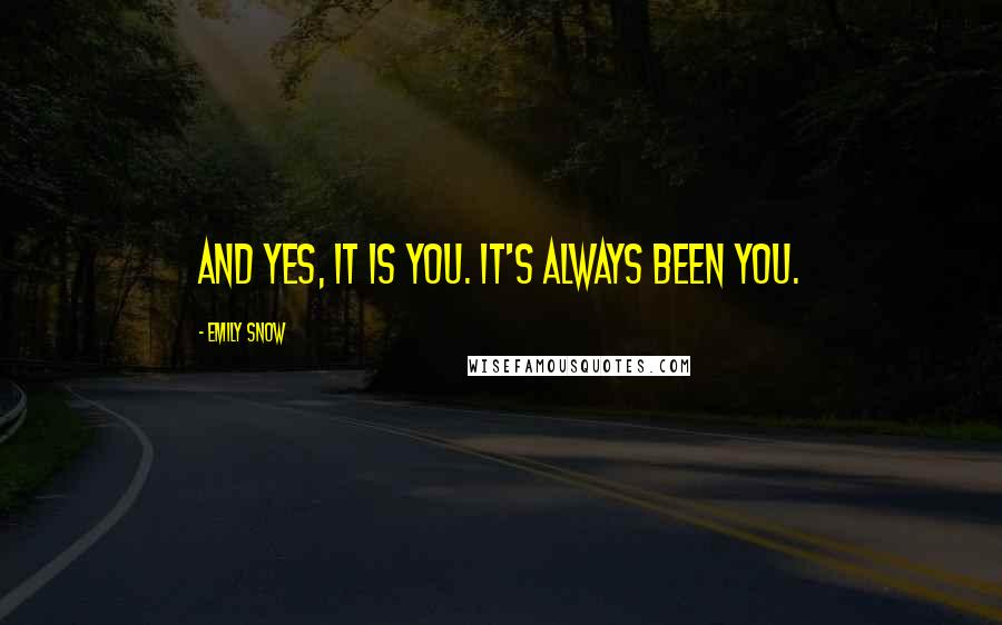 Emily Snow quotes: And yes, it is you. It's always been you.