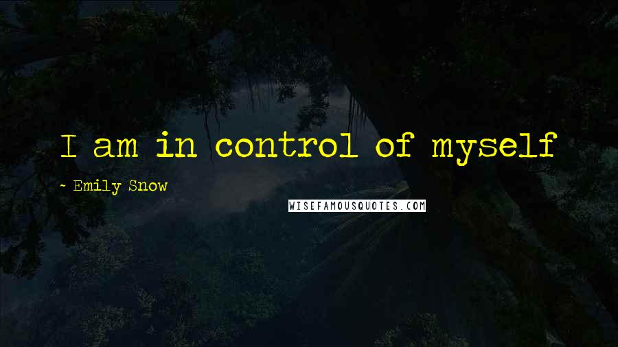 Emily Snow quotes: I am in control of myself