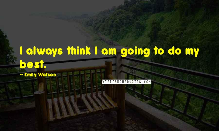 Emily Watson quotes: I always think I am going to do my best.