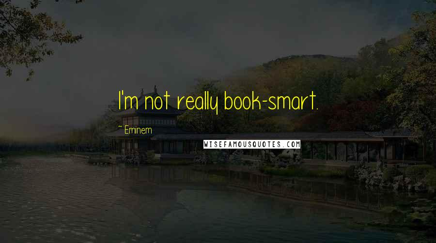 Eminem quotes: I'm not really book-smart.